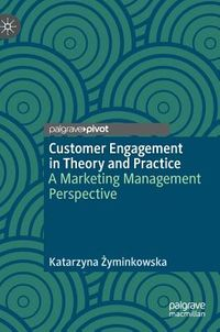 Customer Engagement in Theory and Practice