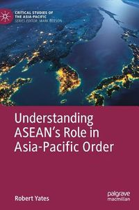Understanding Asean?s Role in Asia-pacific Order