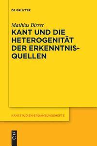 Kant Und Die Heterogenit?t Der Erkenntnisquellen