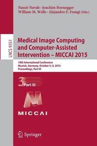 Medical Image Computing and Computer-assisted Intervention, Miccai 2015
