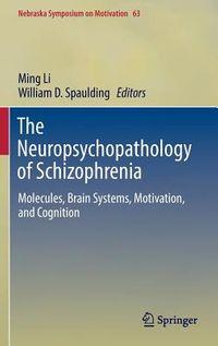 The Neuropsychopathology of Schizophrenia