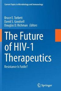 The Future of Hiv-1 Therapeutics