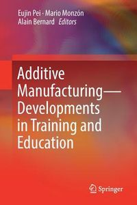 Additive Manufacturing ? Developments in Training and Education