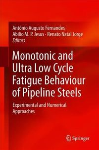 Monotonic and Ultra Low Cycle Fatigue Behaviour of Pipeline Steels