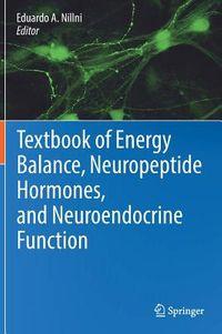 Textbook of Energy Balance, Neuropeptide Hormones, and Neuroendocrine Function