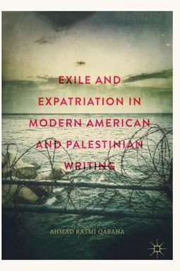 Exile and Expatriation in Modern American and Palestinian Writing by  Qabaha, Ahmad Rasmi