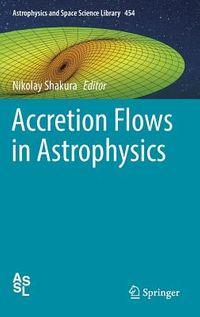 Accretion Flows in Astrophysics