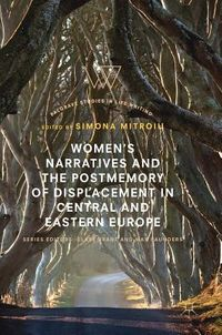 Women?s Narratives and the Postmemory of Displacement in Central and Eastern Europe