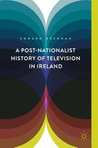 A Postnationalist History of Television in Ireland