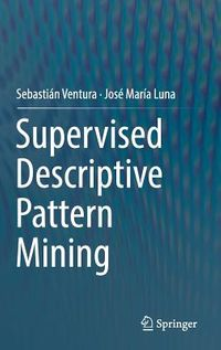 Supervised Descriptive Pattern Mining