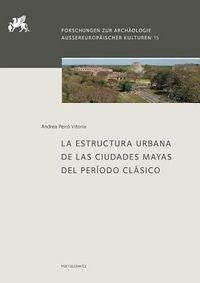 La Estructura Urbana De Las Ciudades Mayas Del Periodo Clasico