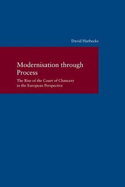 Modernisation Through Process - the Rise of the Court of Chancery in the European Perspective