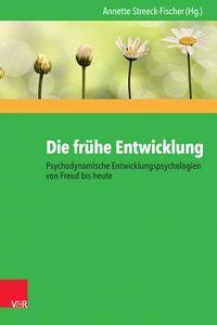 Die Fruhe Entwicklung - Psychodynamische Entwicklungspsychologien Von Freud Bis Heute