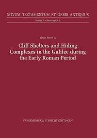 Cliff Shelters and Hiding Complexes in the Galilee During the Early Roman Period