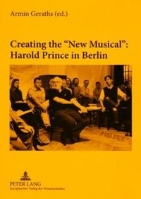 """Creating the """"New Musical"""" Harold Prince in Berlin"""