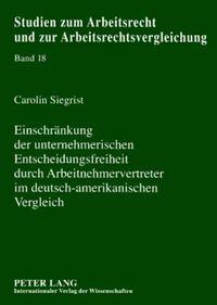 Einschrankung Der Unternehmerischen Entscheidungsfreiheit Durch Arbeitnehmervertreter Im Deutsch-amerikanischen Vergleich