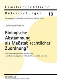 Biologische Abstammung Als Massstab Rechtlicher Zuordnung?