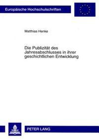 Die Publizitat Des Jahresabschlusses in Ihrer Geschichtlichen Entwicklung