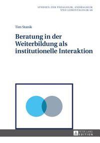 Beratung in Der Weiterbildung Als Institutionelle Interaktion