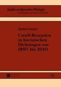 Catull-rezeption in Lateinischen Dichtungen Von 1897 Bis 2010