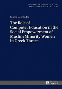 The Role of Computer Education in the Social Empowerment of Muslim Minority Women in Greek Thrace