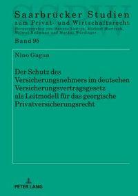 Der Schutz Des Versicherungsnehmers Im Deutschen Versicherungsvertragsgesetz Als Leitmodell Fuer Das Georgische Privatversicherungsrecht
