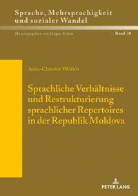 Sprachliche Verhaeltnisse Und Restrukturierung Sprachlicher Repertoires in Der Republik Moldova