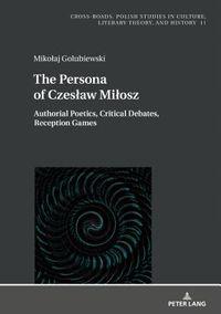 The Persona of Czeslaw Milosz