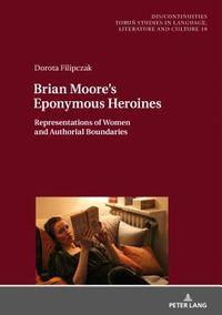 Brian Moore?s Eponymous Heroines