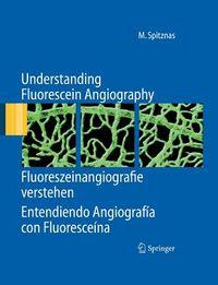 Understanding Fluorescein Angiography / Fluoreszeinangiografie Verstehen / Entendiendo Angiograf?a Con Fluoresce?na