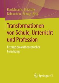 Transformationen Von Schule, Unterricht Und Profession