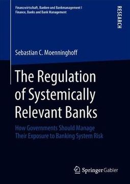 The Regulation of Systemically Relevant Banks