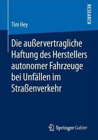 Die Auservertragliche Haftung Des Herstellers Autonomer Fahrzeuge Bei Unf?llen Im Strasenverkehr