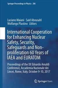 International Cooperation for Enhancing Nuclear Safety, Security, Safeguards and Non-proliferation 60 Years of Iaea and Euratom
