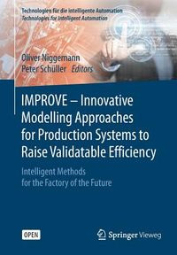 Improve - Innovative Modelling Approaches for Production Systems to Raise Validatable Efficiency