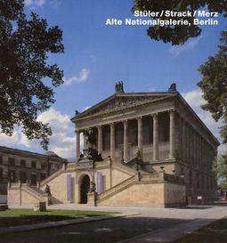 Stuler/Strack/Merz Alte Nationalgalerie, Berlin