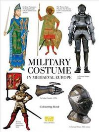 Military Costume in Mediaeval Europe Colouring Book