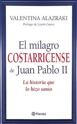 El milagro costarricense de Juan Pablo II / The Costa Rican Miracle of John Paul II