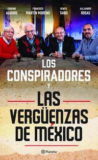 Los Conspiradores y las verg?enzas de M?xico / Conspirators and the shame of Mexico
