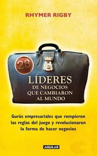 28 Lideres de negocios que cambiaron al mundo / 28 Business Thinkers Who Changed the World