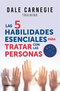 Las 5 habilidades esenciales para tratar con las personas/ The 5 Essential People Skills