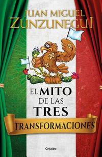 El mito de las tres transformaciones / The Three Transformations of Mexico