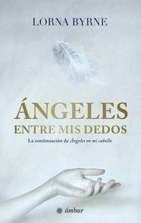 ?ngeles entre mis dedos / Angels at My Fingertips