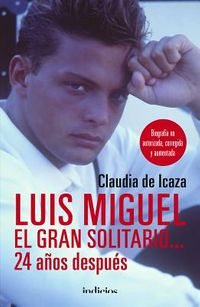Luis Miguel, el gran solitario... 24 a?os despu?s / Luis Miguel, The Great Solitary... 24 Years Later