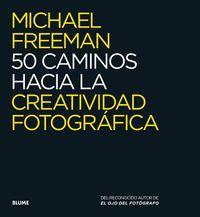 50 caminos hacia la creatividad fotogr?fica / 50 Paths to Creative Photography
