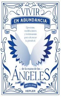 Vivir en abundancia de la mano de los ?ngeles / Living in Abundance by the Hands of Angels