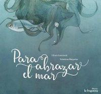 Para abrazar el mar / To Embrace the Sea