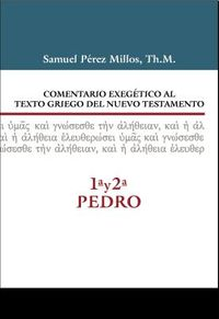 Comentario exeg?tico al texto griego del Nuevo Testamento - 1? y 2? de Pedro / Exegetical Commentary on the Greek Text of N.T. - 1st and 2nd of Peter
