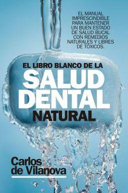 El libro blanco de la salud dental natural / The White Book of Natural Dental Health