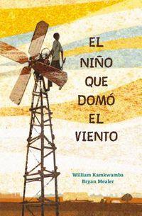 El ni?o que dom? el viento/ The Boy who Harnessed the Wind